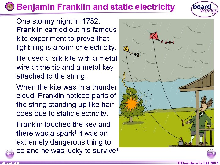 Benjamin Franklin and static electricity One stormy night in 1752, Franklin carried out his