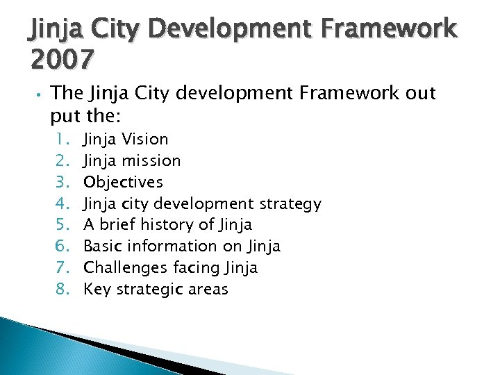 Jinja City Development Framework 2007 • The Jinja City development Framework out put the: