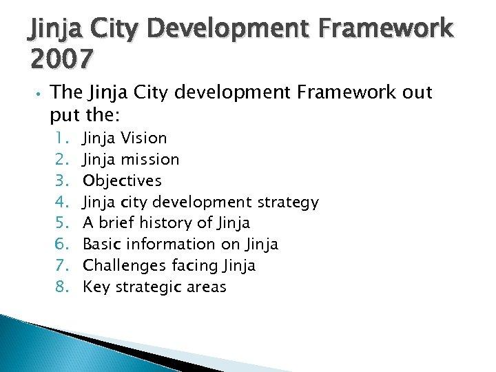 Jinja City Development Framework 2007 • The Jinja City development Framework out put the: