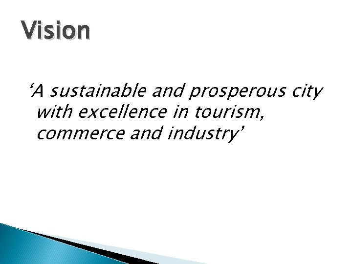 Vision 'A sustainable and prosperous city with excellence in tourism, commerce and industry'
