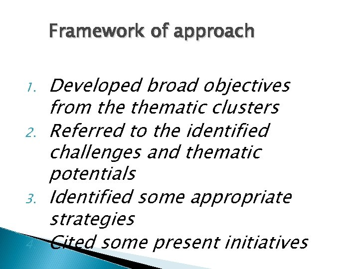 Framework of approach 1. 2. 3. 4. Developed broad objectives from thematic clusters Referred