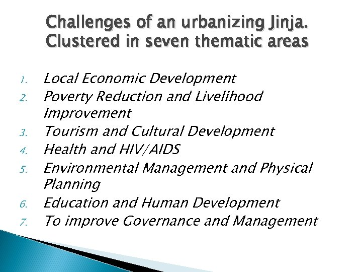 Challenges of an urbanizing Jinja. Clustered in seven thematic areas 1. 2. 3. 4.