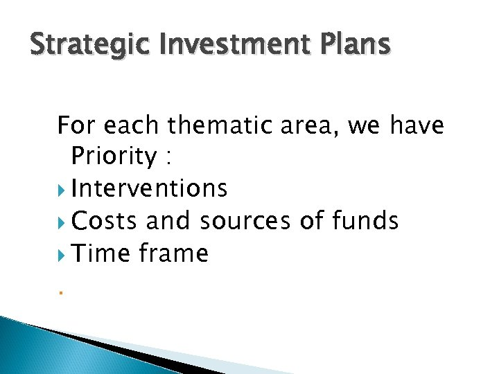 Strategic Investment Plans For each thematic area, we have Priority : Interventions Costs and