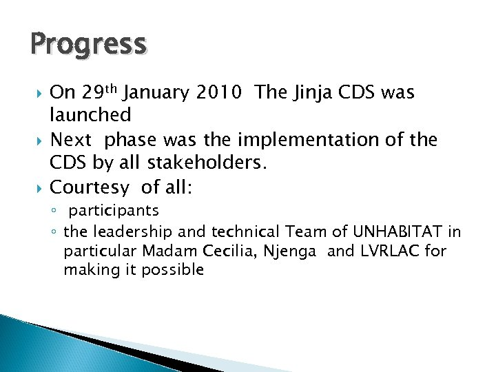 Progress On 29 th January 2010 The Jinja CDS was launched Next phase was