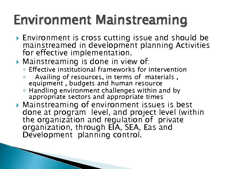 Environment Mainstreaming Environment is cross cutting issue and should be mainstreamed in development planning