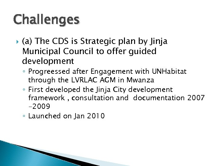 Challenges (a) The CDS is Strategic plan by Jinja Municipal Council to offer guided