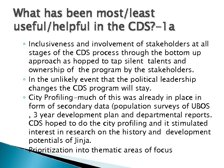 What has been most/least useful/helpful in the CDS? -1 a ◦ Inclusiveness and involvement