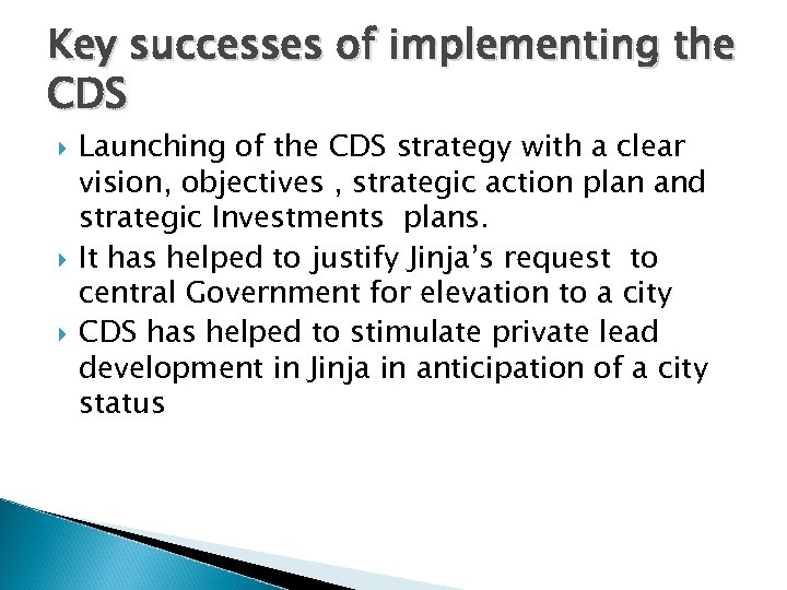 Key successes of implementing the CDS Launching of the CDS strategy with a clear