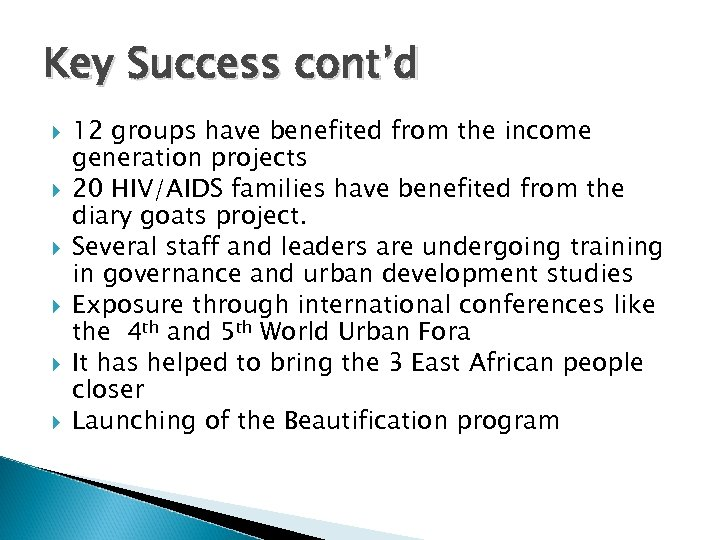 Key Success cont'd 12 groups have benefited from the income generation projects 20 HIV/AIDS
