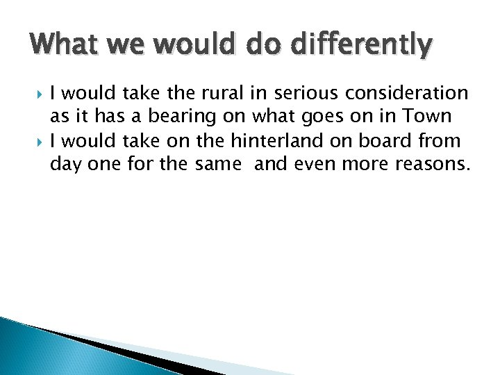 What we would do differently I would take the rural in serious consideration as