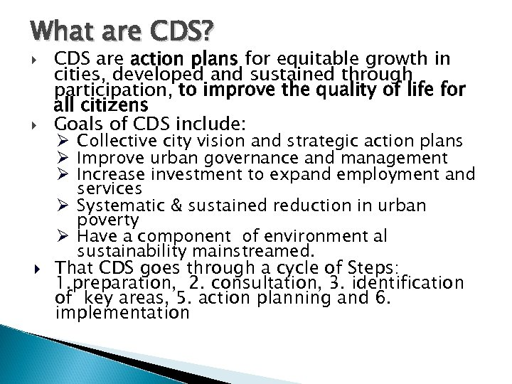 What are CDS? CDS are action plans for equitable growth in cities, developed and