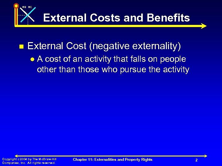 MB MC External Costs and Benefits n External Cost (negative externality) l A cost