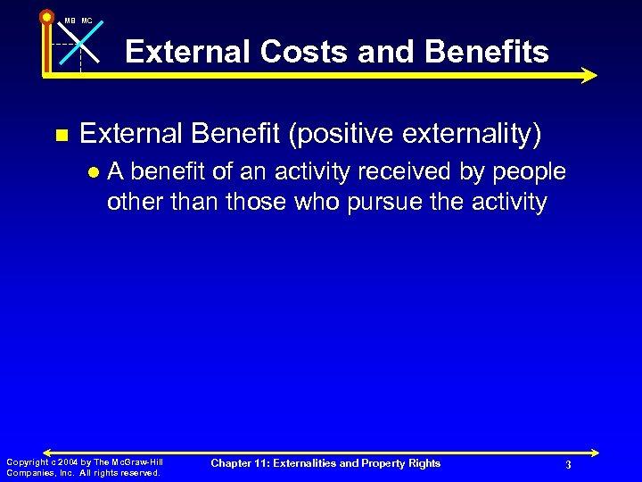 MB MC External Costs and Benefits n External Benefit (positive externality) l A benefit