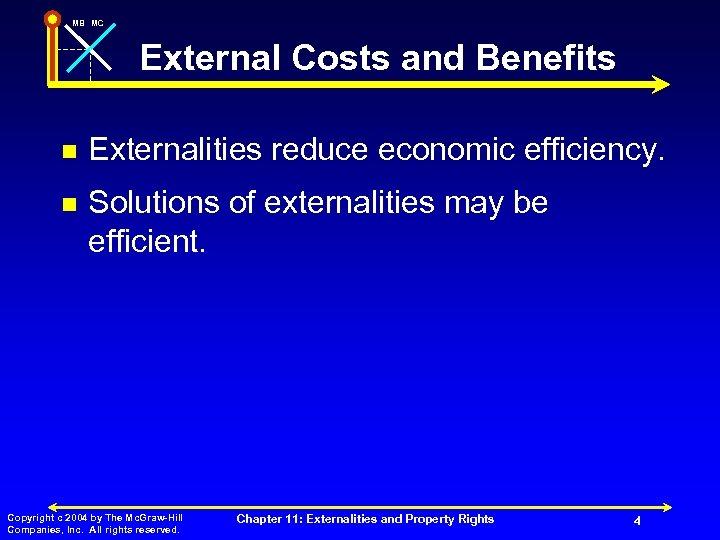 MB MC External Costs and Benefits n Externalities reduce economic efficiency. n Solutions of