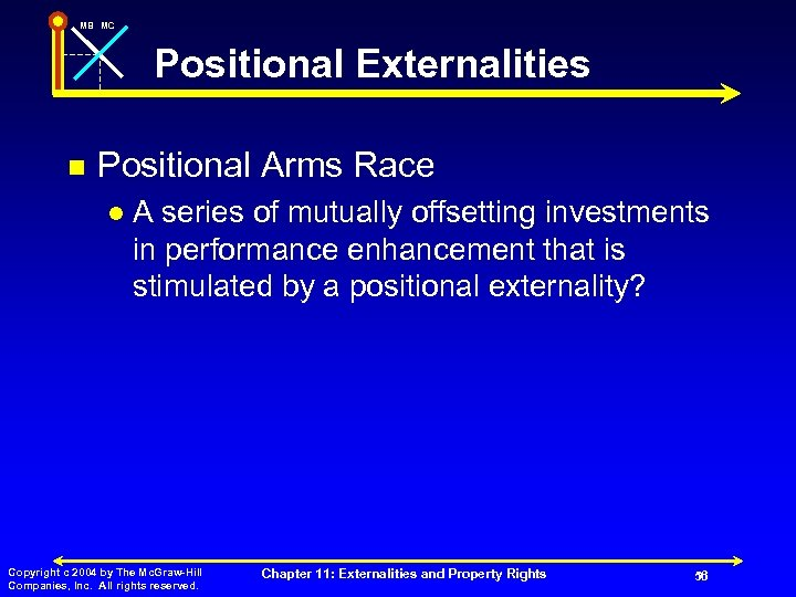 MB MC Positional Externalities n Positional Arms Race l A series of mutually offsetting