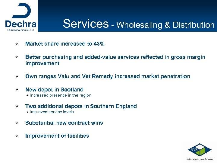 Services - Wholesaling & Distribution Market share increased to 43% Better purchasing and added-value