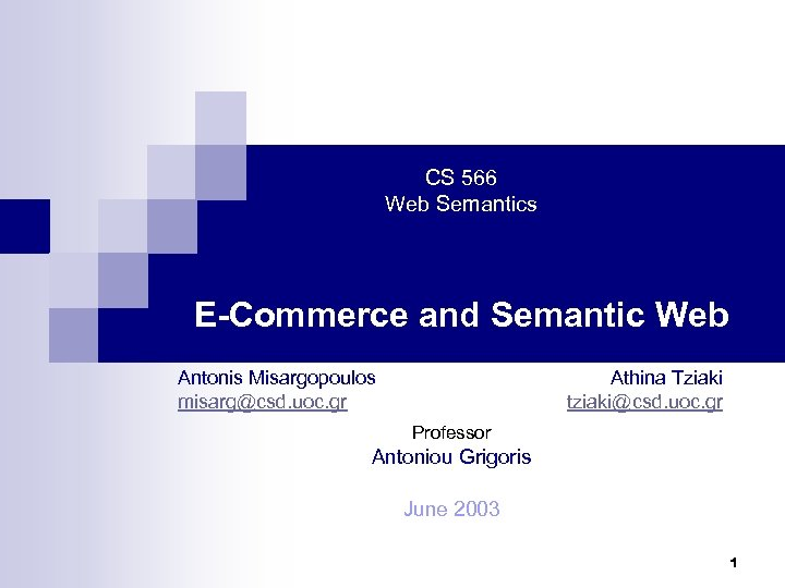 CS 566 Web Semantics E-Commerce and Semantic Web Antonis Misargopoulos misarg@csd. uoc. gr Athina