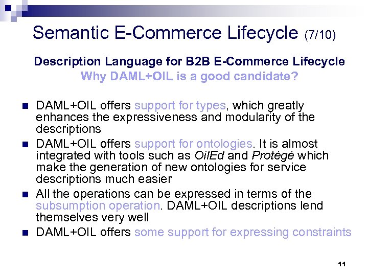 Semantic E-Commerce Lifecycle (7/10) Description Language for B 2 B E-Commerce Lifecycle Why DAML+OIL