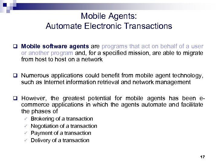 Mobile Agents: Automate Electronic Transactions q Mobile software agents are programs that act on
