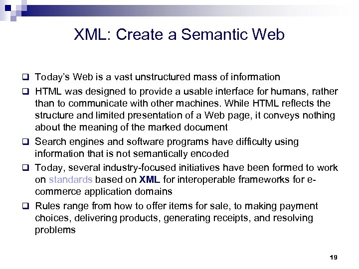 XML: Create a Semantic Web q Today's Web is a vast unstructured mass of