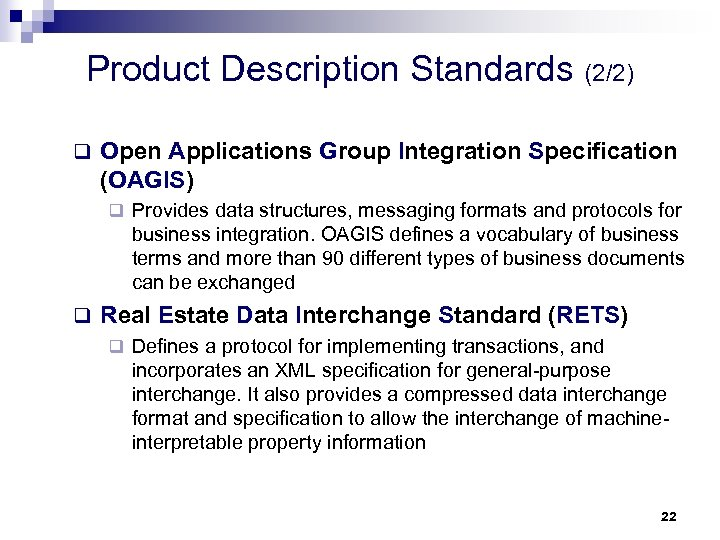 Product Description Standards (2/2) q Open Applications Group Integration Specification (OAGIS) q Provides data