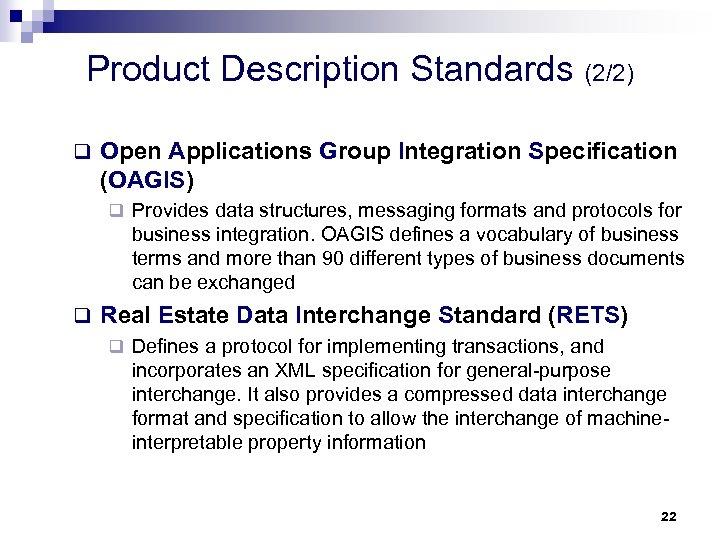 Product Description Standards (2/2) q Open Applications Group Integration Specification (OAGIS) q Provides data