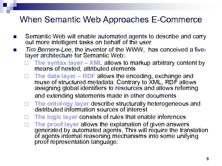When Semantic Web Approaches E-Commerce n n Semantic Web will enable automated agents to