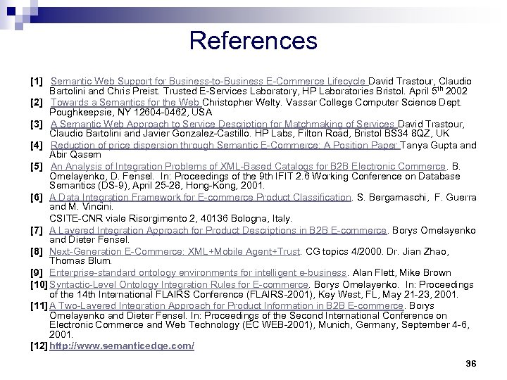 References [1] Semantic Web Support for Business-to-Business E-Commerce Lifecycle David Trastour, Claudio Bartolini and