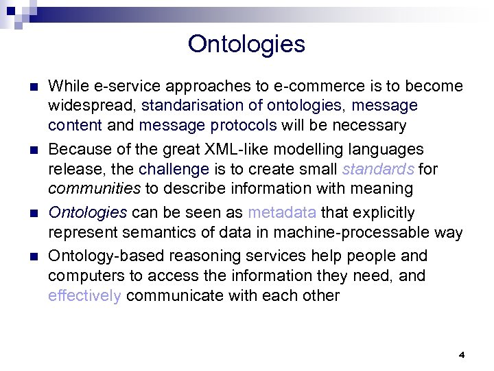 Ontologies n n While e-service approaches to e-commerce is to become widespread, standarisation of