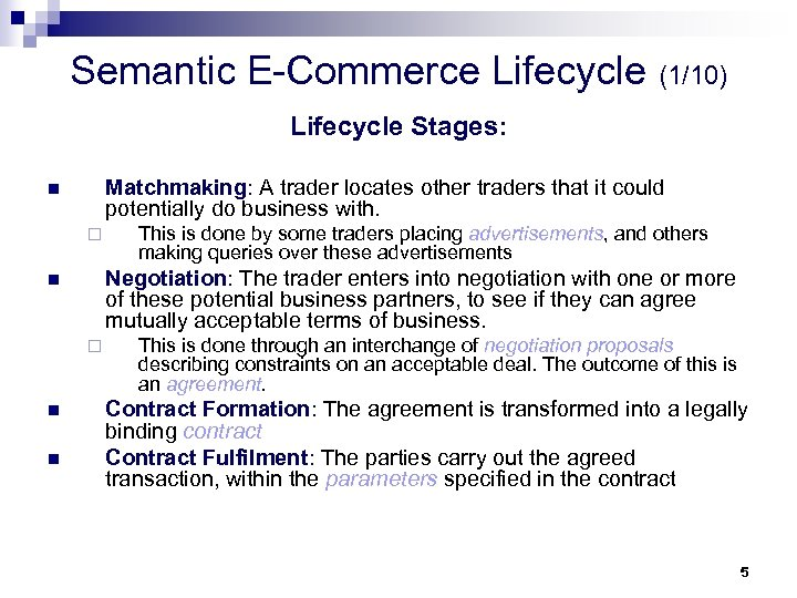 Semantic E-Commerce Lifecycle (1/10) Lifecycle Stages: Matchmaking: A trader locates other traders that it