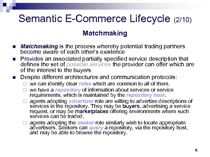 Semantic E-Commerce Lifecycle (2/10) Matchmaking n n n Matchmaking is the process whereby potential