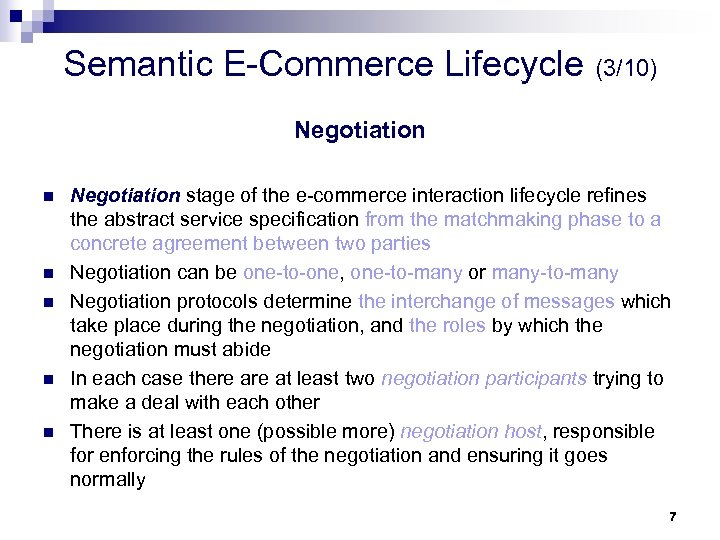 Semantic E-Commerce Lifecycle (3/10) Negotiation n n Negotiation stage of the e-commerce interaction lifecycle