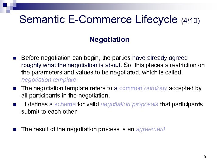 Semantic E-Commerce Lifecycle (4/10) Negotiation n n Before negotiation can begin, the parties have
