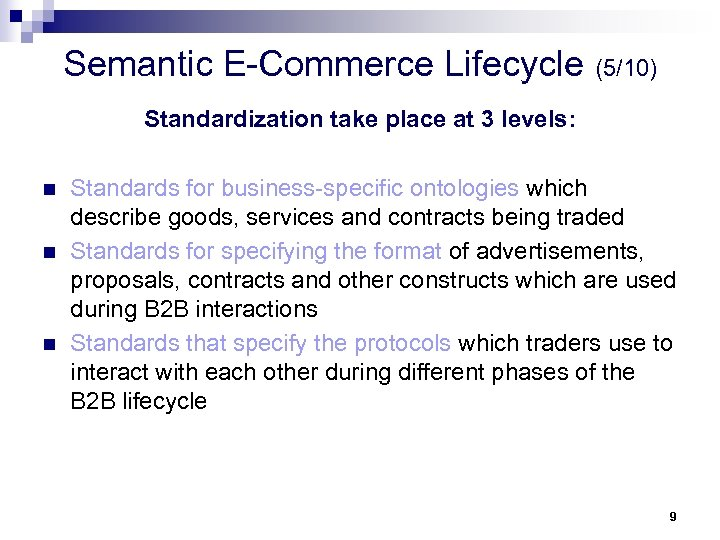 Semantic E-Commerce Lifecycle (5/10) Standardization take place at 3 levels: n n n Standards