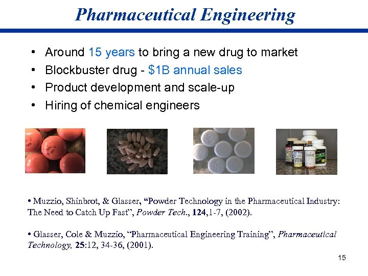 Pharmaceutical Engineering • • Around 15 years to bring a new drug to market