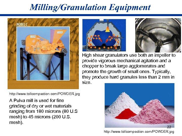Milling/Granulation Equipment High shear granulators use both an impeller to provide vigorous mechanical agitation