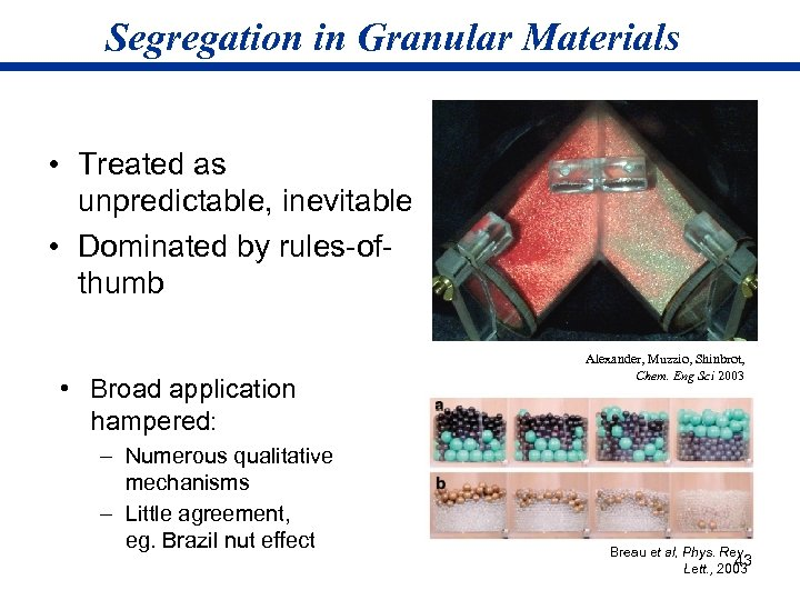 Segregation in Granular Materials • Treated as unpredictable, inevitable • Dominated by rules-ofthumb •