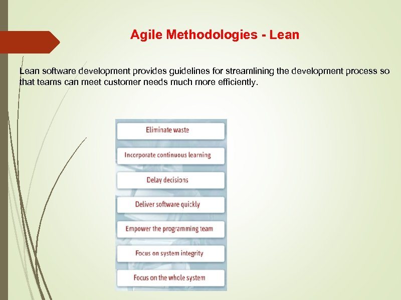 Agile Methodologies - Lean software development provides guidelines for streamlining the development process so