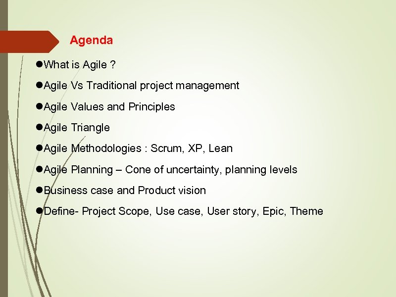 Agenda What is Agile ? Agile Vs Traditional project management Agile Values and Principles
