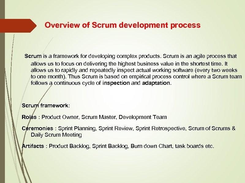Overview of Scrum development process Scrum is a framework for developing complex products. Scrum
