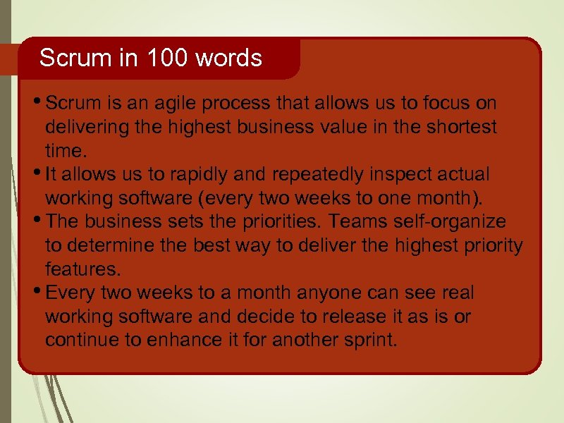 Scrum in 100 words • Scrum is an agile process that allows us to