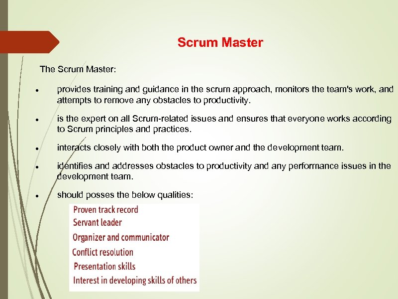 Scrum Master The Scrum Master: provides training and guidance in the scrum approach, monitors