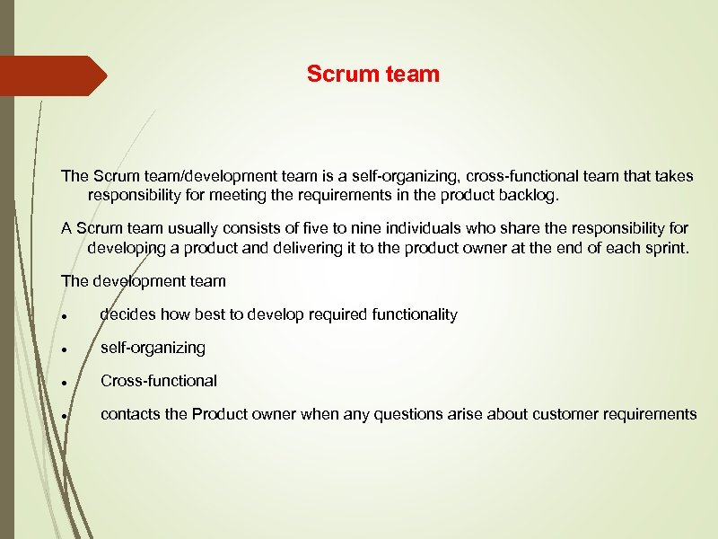 Scrum team The Scrum team/development team is a self-organizing, cross-functional team that takes responsibility