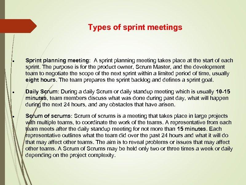 Types of sprint meetings Sprint planning meeting: A sprint planning meeting takes place at