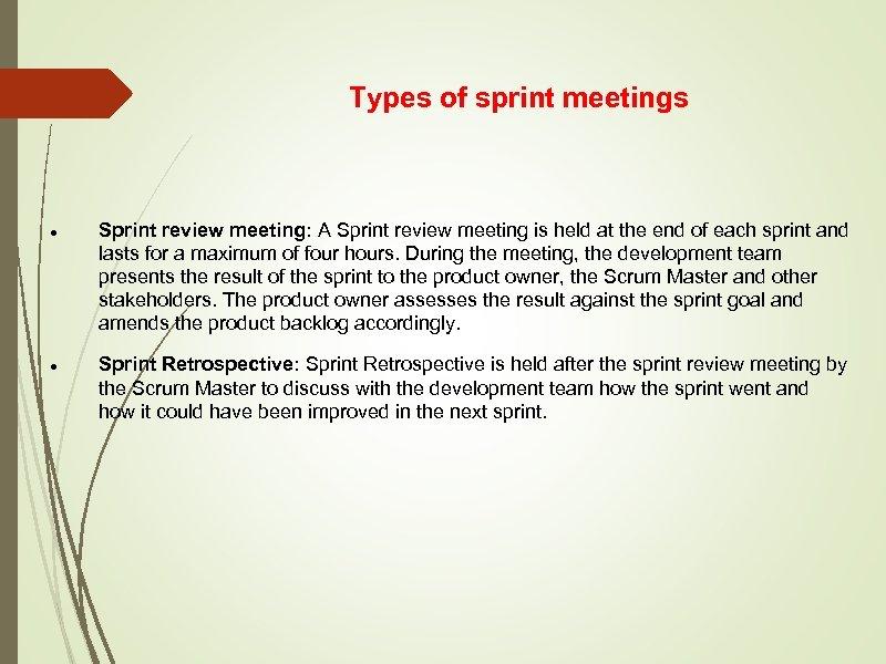 Types of sprint meetings Sprint review meeting: A Sprint review meeting is held at