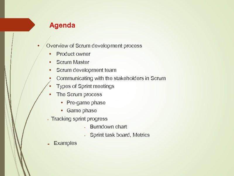 Agenda • Overview of Scrum development process • • Product owner Scrum Master Scrum