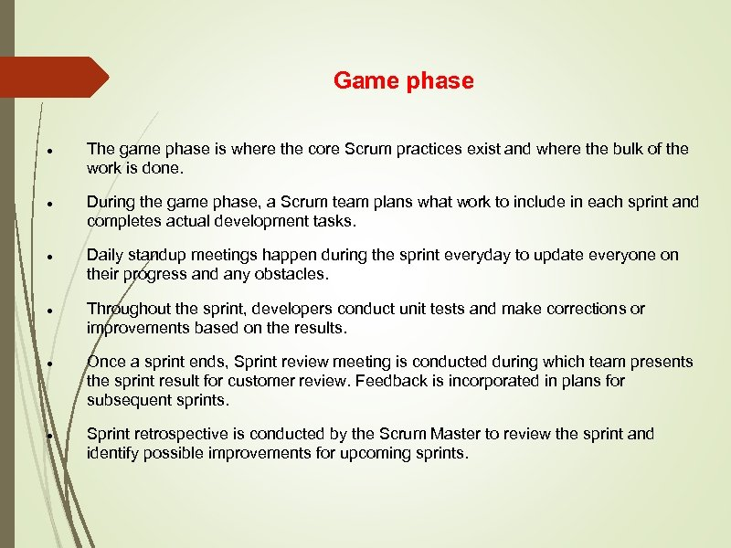 Game phase The game phase is where the core Scrum practices exist and where