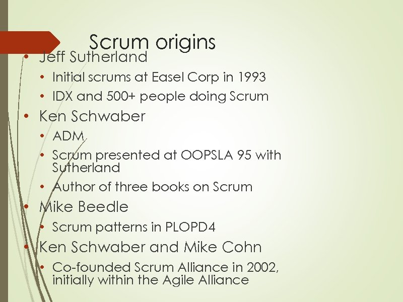 Scrum origins • Jeff Sutherland • Initial scrums at Easel Corp in 1993 •