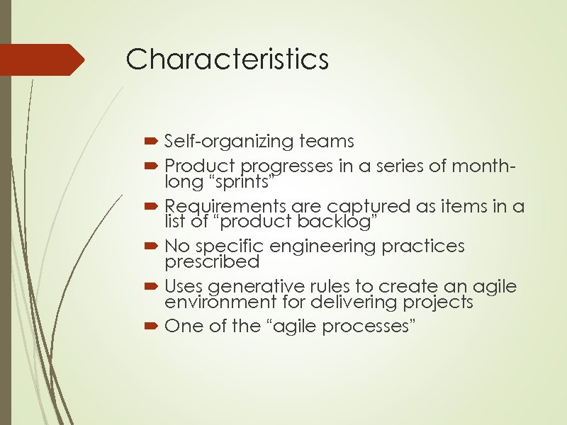 """Characteristics Self-organizing teams Product progresses in a series of monthlong """"sprints"""" Requirements are captured"""