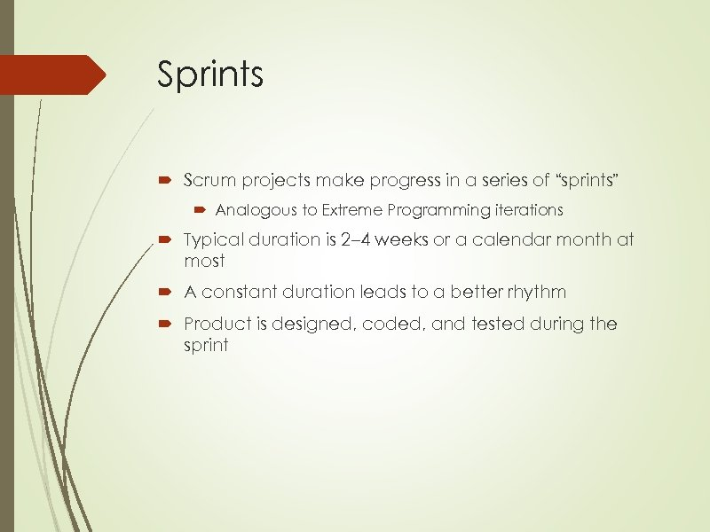 """Sprints Scrum projects make progress in a series of """"sprints"""" Analogous to Extreme Programming"""